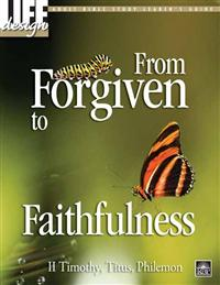 Image for 0001 From Forgiven to Faithfulness: 2 Timothy, Titus, Philemon  Adult Leader's Guide