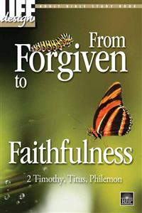 Image for 0004 From Forgiven to Faithfulness: 2 Timothy, Titus, Philemon  Adult Bible Study Book