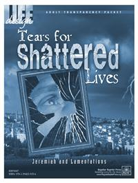 Image for 0007 Tears for Shattered Lives: Jeremiah and Lamentations  Adult Transparency Packet