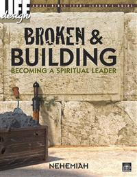 Image for 0066 Broken and Building: Becoming a Spiritual Leader: Nehemiah  Adult Leader's Guide