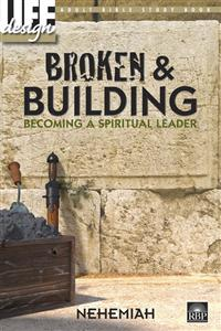 Image for 0069 Broken and Building: Becoming a Spiritual Leader: Nehemiah  Adult Bible Study