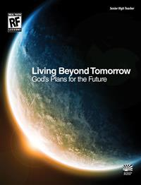 Image for Living Beyond Tomorrow: God's Plans for the Future   Senior High Teacher's Guide