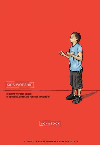 Image for Kids Worship: 30 Great Worship Songs in 10 Usable Medleys for Kids in Worship