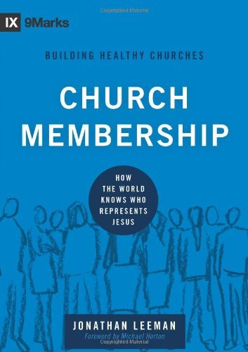 Image for Church Membership: How the World Knows Who Represents Jesus (9marks Building Healthy Church)