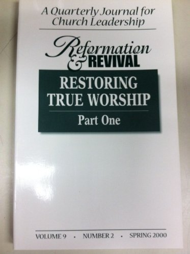 Image for Reformation and Revival: Restoring True Worship Part One (A Quarterly Journal for Church Leadership, Vol. 9, Number 2, Spring 2000)
