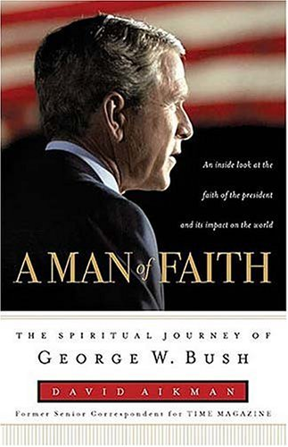 Image for A Man of Faith: The Spiritual Journey of George W. Bush