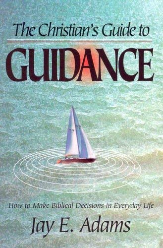 Image for The Christian's Guide to Guidance: How to Make Biblical Decisions in Everyday Life