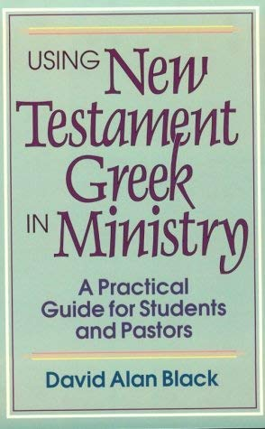Image for Using New Testament Greek in Ministry: A Practical Guide for Students and Pastors