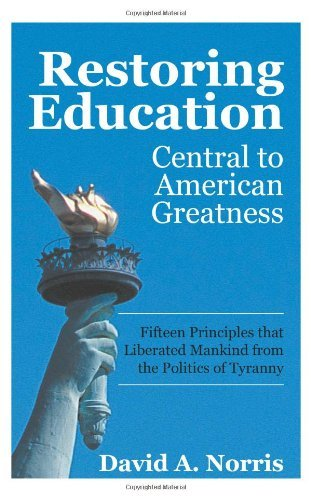 Image for Restoring Education: Central to American Greatness Fifteen Principles that Liberated Mankind from the Politics of Tyranny