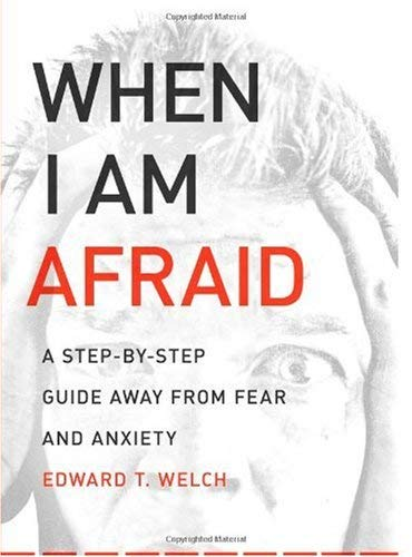 Image for When I Am Afraid: A Step by Step Guide Away from Fear and Anxiety