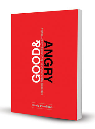 Image for Good and Angry: Redeeming Anger, Irritation, Complaining, and Bitterness