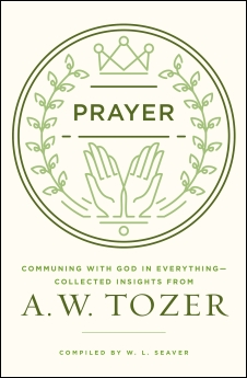 Image for In Everything by Prayer: A. W. Tozer on Prayer