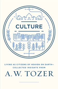 Image for Culture: Living as Citizens of Heaven and Earth¿Collected Insights from A.W. Tozer