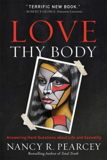 Image for Love Thy Body: Answering Hard Questions about Life and Sexuality