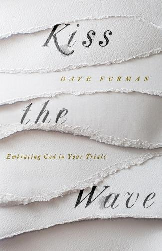 Image for Kiss the Wave: Embracing God in Your Trials
