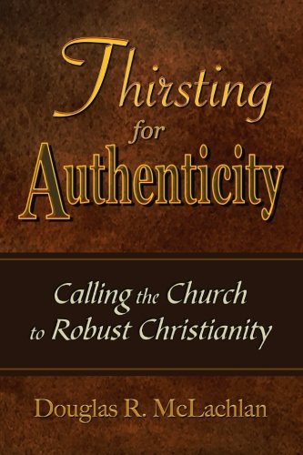 Image for Thirsting For Authenticity: Calling the Church to Robust Christianity