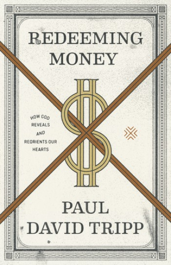 Image for Redeeming Money: How God Reveals and Reorients Our Hearts