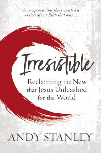 Image for Irresistible Faith: Our Chance to Change the World ... Again