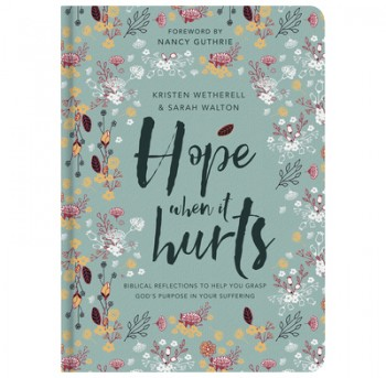 Image for Hope When it Hurts - Biblical reflections to help you grasp God's purpose in your suffering (Cloth over Board)