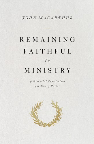 Image for Remaining Faithful in Ministry: 9 Essential Convictions for Every Pastor
