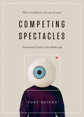Image for Competing Spectacles: Treasuring Christ in the Media Age