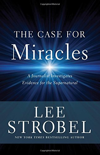 Image for The Case for Miracles: A Journalist Investigates Evidence for the Supernatural