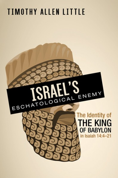 Image for Israel's Eschatological Enemy: The Identity of the King of Babylon in Isaiah 14:4-21